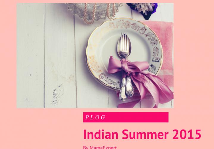 PLOG – MamaExpert's Indian Summer 2015